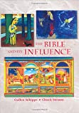 The Bible and Its Influence, Schippe, Cullen and Stetson, Chuck, 0977030202