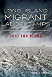 Long Island Migrant Labor Camps: Dust for Blood