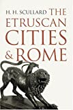 Etruscan Cities and Rome, Scullard, Howard H., 0801860725