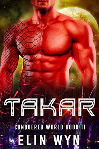 Takar: Science Fiction Adventure Romance (Conquered World Book 11)