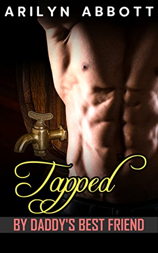 Tapped by Daddy's Best Friend: An older man / younger woman first time erotic short story