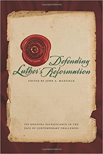 Defending Luther's Reformation: Its Ongoing Significance in the ...