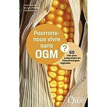 Pourrons-nous vivre sans OGM ?: 60 clés pour comprendre les biotechnologies végétales