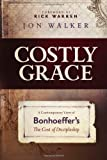 Costly Grace: A Contemporary View of Bonhoeffer's The Cost of Discipleship, Books Central