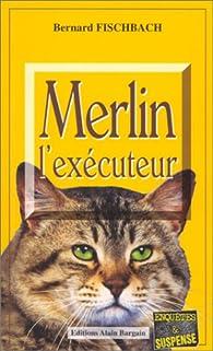 Merlin l'exécuteur (Enquêtes et suspense) par Fischbach