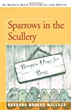 Sparrows in the Scullery, Barbara Brooks Wallace, 059541155X