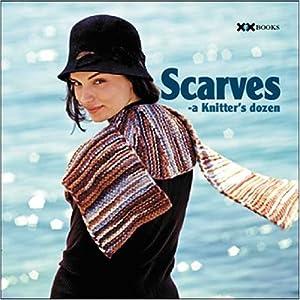 Scarves: A Knitter's Dozen (A Knitter's Dozen series)