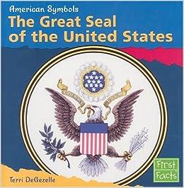 e8b802bb0 The Great Seal of the United States (American Symbols): Terri DeGezelle:  9780736825283: Amazon.com: Books