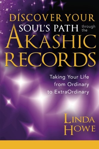 Discover Your Souls Path Through the Akashic Records: Taking Your Life from Ordinary to ExtraOrdinary