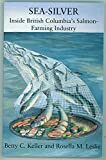 img - for Sea-silver: Inside British Columbia's salmon-farming industry book / textbook / text book