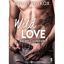 Wild Love - 5: Bad boy & secret girl (French Edition)