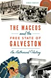 The Maceos and The Free State of Galveston: An Authorized History
