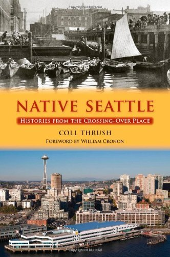 By Coll Thrush - Native Seattle: Histories from the Crossing-Over Place (Weyerhaeuser Environmental Books) (12.2.2007) PDF