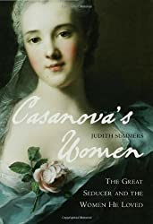 Casanova's Women: The Great Seducer and the Women He Loved
