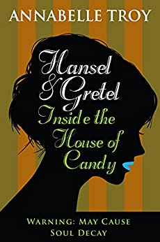 Hansel and Gretel Inside the House of Candy by [Troy, Annabelle]