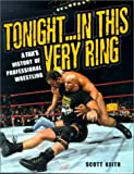 Tonight in This Very Ring: A Fans History of Professional Wrestling