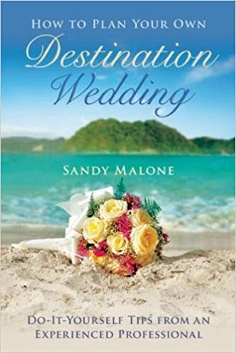 How To Plan Your Own Destination Wedding Do It Yourself Tips From An Experienced Professional Sandy Malone 9781634507530 Amazon Books