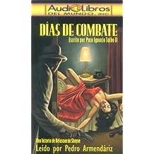 Dias De Combate: Escrito Por Paco Ignacio Taibo II