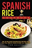Spanish Rice Cookbook: The 25 Delicious Spanish Rice Recipes Book You Will Need in Your Kitchen All the Time!