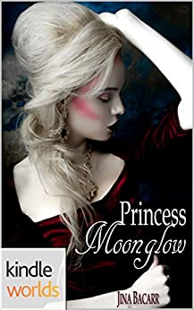 Vampire Girl: Princess Moonglow (Kindle Worlds) by [Bacarr, Jina]