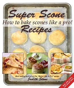 scone recipes the ultimate scone recipe cookbook