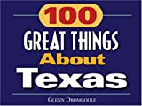 100 Great Things about Texas, Glenn Dromgoole, 1880510960