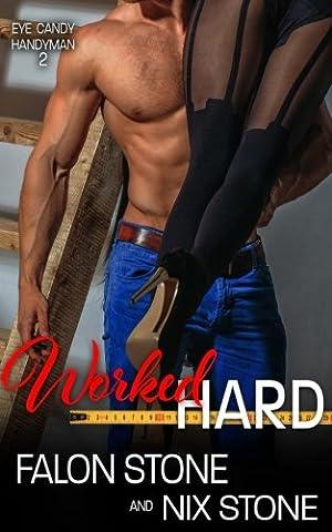 Worked Hard (Eye Candy Handyman) (Volume 2) (Candy Candy Vol 2)