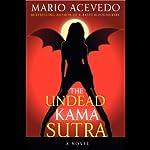 The Undead Kama Sutra   Mario Acevedo
