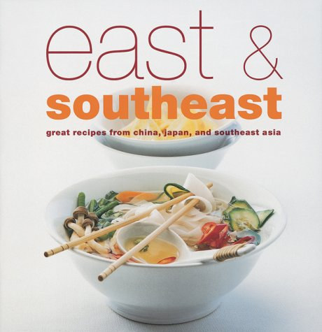 East and South-East: Great Recipes from China, Japan and South-East Asia