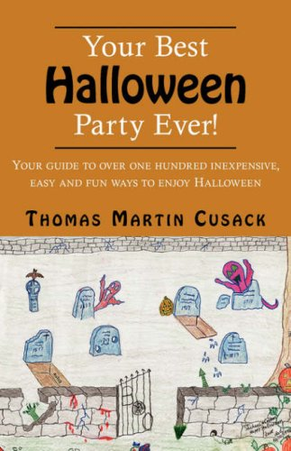 Your Best Halloween Party Ever!: Your Guide to Over One Hundred Inexpensive, Easy and Fun Ways to Enjoy Halloween