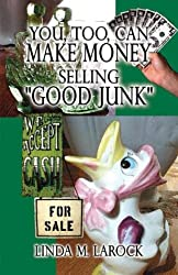 You, Too, Can Make Money Selling Good Junk by Linda M. LaRock (2003-04-03)