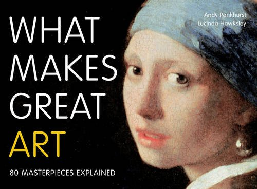What Makes Great Art: 80 Masterpieces Explained (Great Masterpieces Of Art)