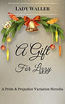 A Gift for Lizzy: A Sweet Pride and Prejudice Variation Novella by [Waller, Lady]