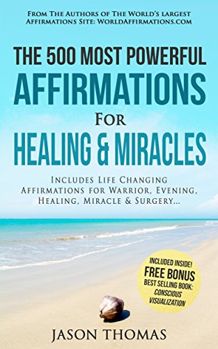 Affirmation | The 500 Most Powerful Affirmations for Healing & Miracles: Includes Life Changing Affirmations for Warrior, Evening, Healing, Miracle & (500 Crystal)