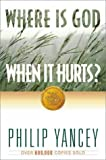 Where Is God When It Hurts?, Philip Yancey, 0310354110
