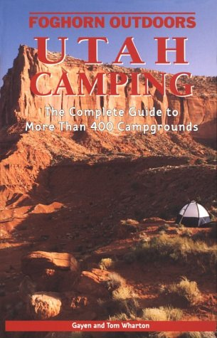 Foghorn Outdoors Utah  Camping: The Complete Guide to More Than 400 Campgrounds