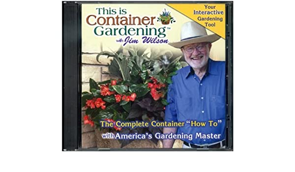 This Is Container Gardening With Jim Wilson Jim Wilson