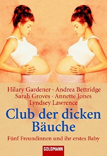 Club der dicken Bäuche. Fünf Freundinnen und ihr erstes Baby