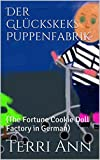 Der Glückskeks Puppenfabrik: (The Fortune Cookie Doll Factory in German) (German Edition)
