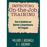 Improving On-the-Job Training: How to Establish and Operate a Comprehensive OJT Program