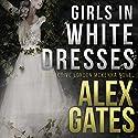 Girls in White Dresses: A Detective London McKenna Novel Hörbuch von Alex Gates Gesprochen von: Laurel Schroeder
