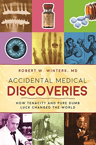 Accidental Medical Discoveries: How Tenacity and Pure Dumb Luck Changed the World cover