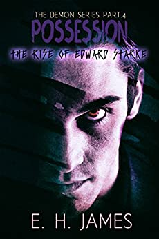 Possession: The Rise of Edward Starke (The Demon Series  Book 4) by [James, E.H. ]