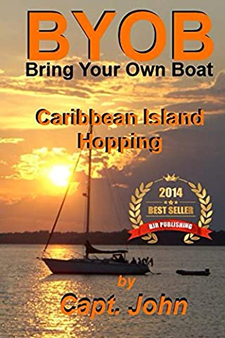 Caribbean Island Hopping (Bring Your Own Boat Book 2) - Boating and Sailing