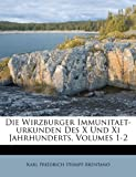 Die Wirzburger Immunitaet-Urkunden des X und XI Jahrhunderts, Karl Friedrich Stumpf-Brentano, 1286406765
