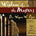 Wisdom of the Masters Speech by Dr. Wayne W. Dyer Narrated by Dr. Wayne W. Dyer
