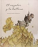 El cazador y la ballena / The Hunter and the Whale (Spanish Edition)