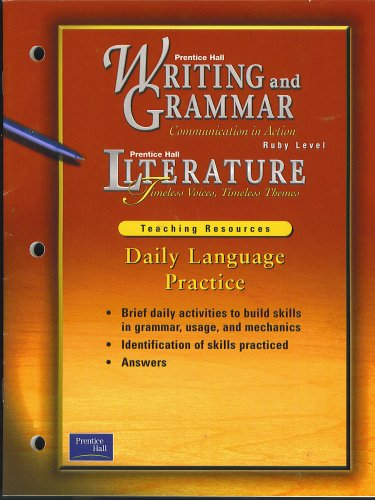 Daily Language Practice, Teaching Resources, for Prentice Hall Writing and Grammar Communication in Action Series, Ruby Level (brief daily activities to build skills in grammar, usage, and mechanics, identification of skills practiced, answers)
