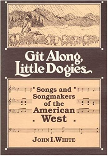 Book Git Along, Little Dogies: Songs and Songmakers of the American West (Music in American Life)