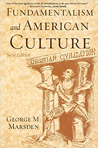 Today Is Beginning Of New American >> Fundamentalism And American Culture New Edition George M Marsden